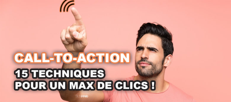 15 techniques pour creer un call to action efficace
